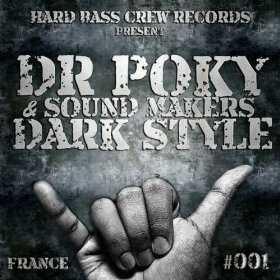 Dr Poky & Sound Makers - Dark Style (Hard Bass Crew / 2011)
