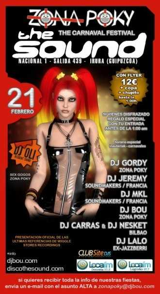 Zona Poky, the carnaval festival @ The Sound (Irura) Dj Gordy (Zona Poky) Dj Jeremy (Sound Makers) Dj MKL (Sound Makers) Dj Bou (Zona Poky) Dj Carras & Dj Nesket (Bilbao) Dj Lalo (ex-Jazzberri) partenaires : Loca FM, Clubsitedjs