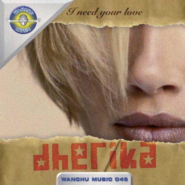 DHERIKA - I Need Your Love