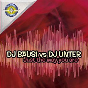 DJ BAUSI/DJ UNTER - Just The Way You Are