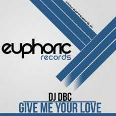 DJ DBC - Give Me Your Love
