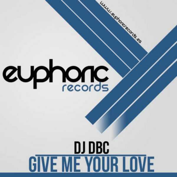 DJ DBC - Give Me Your Love