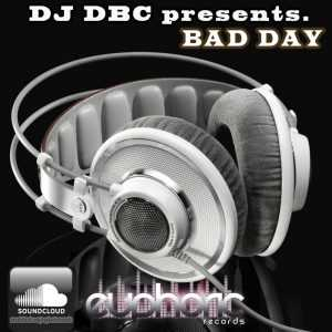 DJ DBC presents - Bad Day